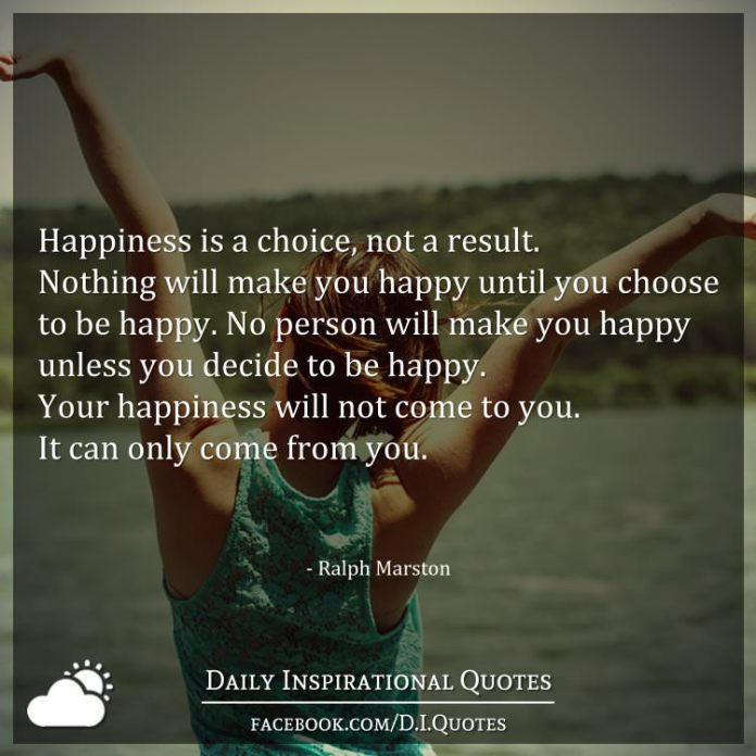 Happiness Is A Choice Not A Result Nothing Will Make You Happy