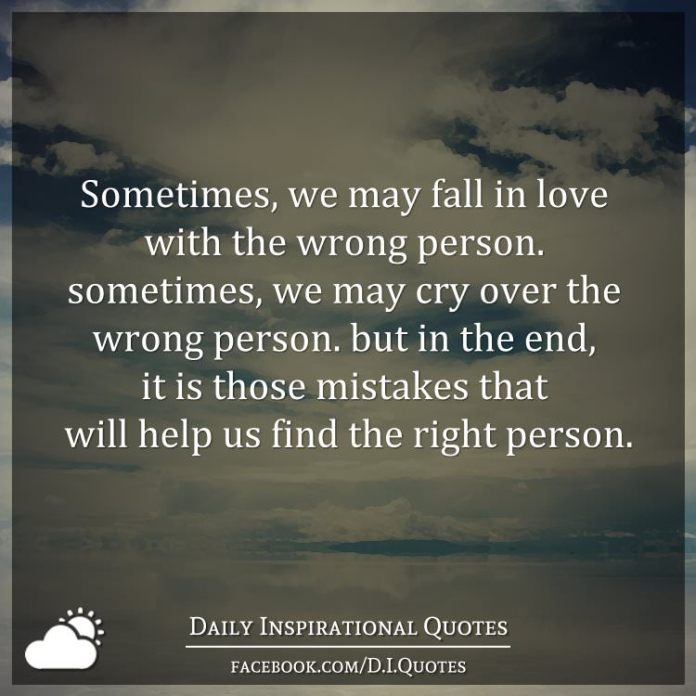 Sometimes We May Fall In Love With The Wrong Person Sometimes We