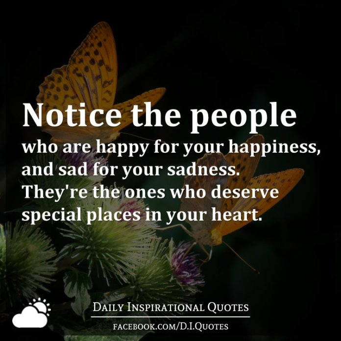 Quotes About People Who Notice: Notice The People Who Are Happy For Your Happiness, And