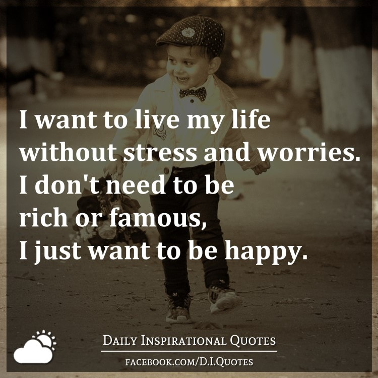 I want to live my life without stress
