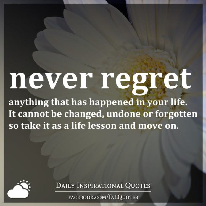 Don T Regret Anything In Life Quotes: Never Regret Anything That Has Happened In Your Life. It