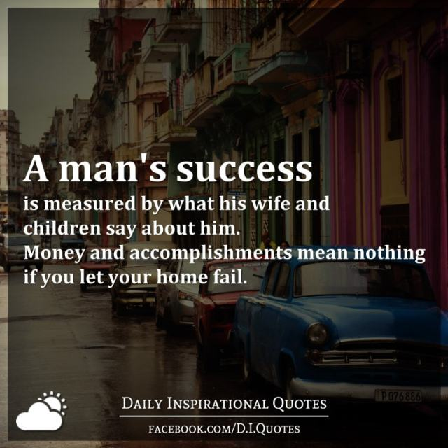 A Man's Success Is Measured By What His Wife And Children