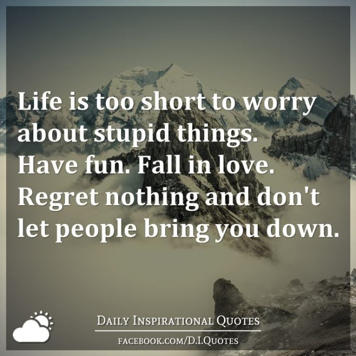 Life Is Too Short To Worry About Stupid Things Have Fun Fall In