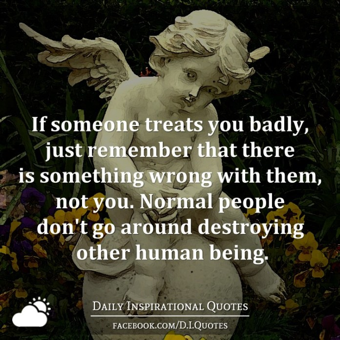 If Someone Treats You Badly Just Remember That There Is Something