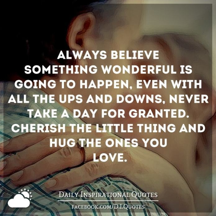 Always Believe Something Wonderful Is Going To Happen Even With All