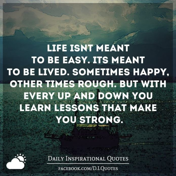 Life Isnt Meant To Be Easy Its Meant To Be Lived Sometimes Happy