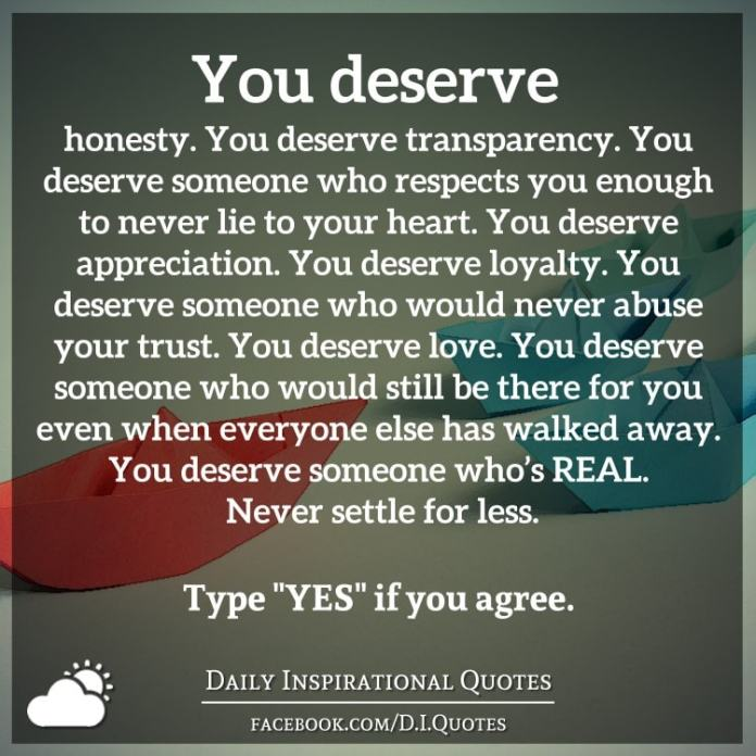 You Deserve Honesty You Deserve Transparency You Deserve Someone