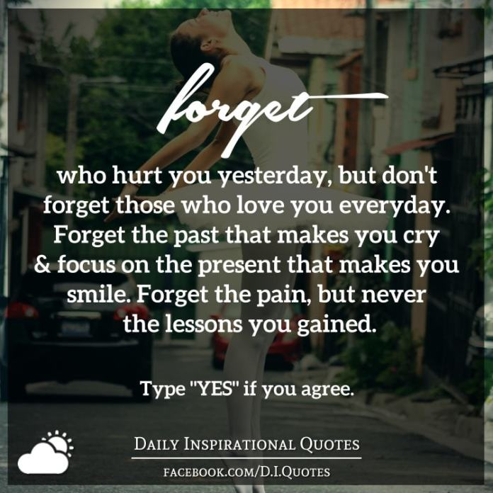 Forget Who Hurt You Yesterday But Dont Forget Those Who Love You