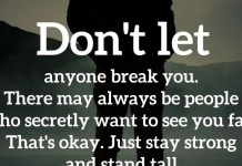 Don't let anyone break you. There may always be people who secretly want to see you fail. That's okay. Just stay strong and stand tall. - Kristen Butler