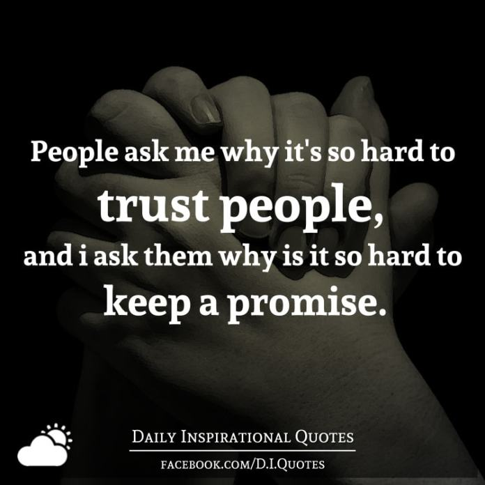 People ask me why it's so hard to trust people, and i ask them why is it so hard to keep a promise.