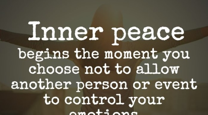 Inner peace begins the moment you choose not to allow another person or event to control your emotions.