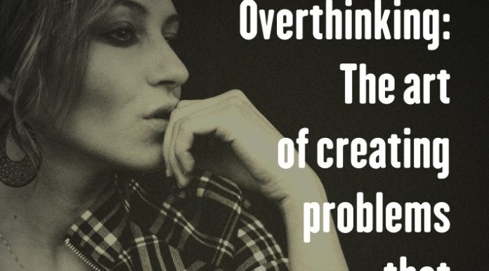 Overthinking: The art of creating problems that don't exist.