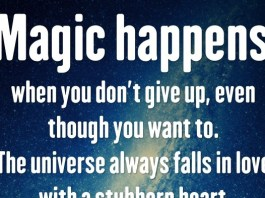 Magic happens when you don't give up, even though you want to. The universe always falls in love with a stubborn heart. - JmStorm