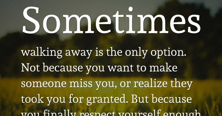 Sometimes It S Better To Push Someone Away Not Because: Sometimes Walking Away Is The Only Option. Not Because You