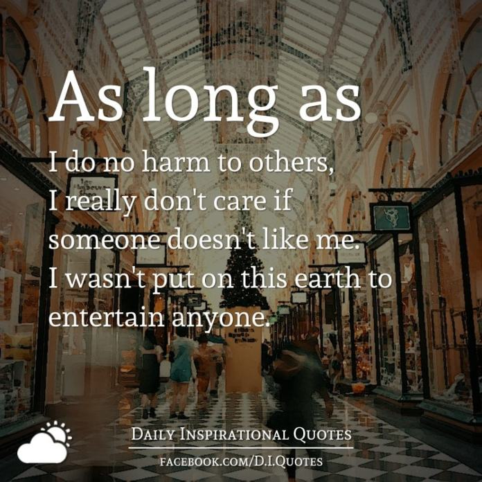 As Long As I Do No Harm To Others I Really Dont Care If Someone