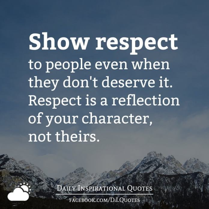 Inspirational Quotes On Character: Show Respect To People Even When They Don't Deserve It