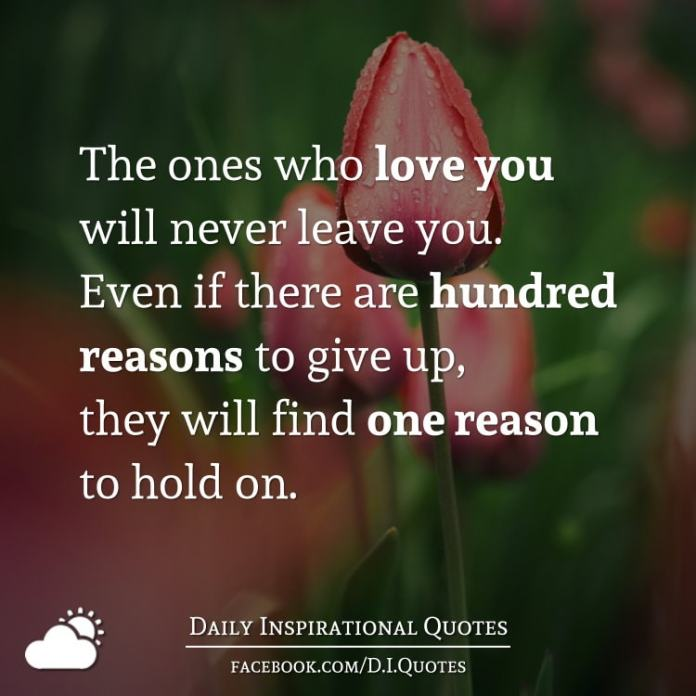 The Ones Who Love You Will Never Leave You Even If There Are