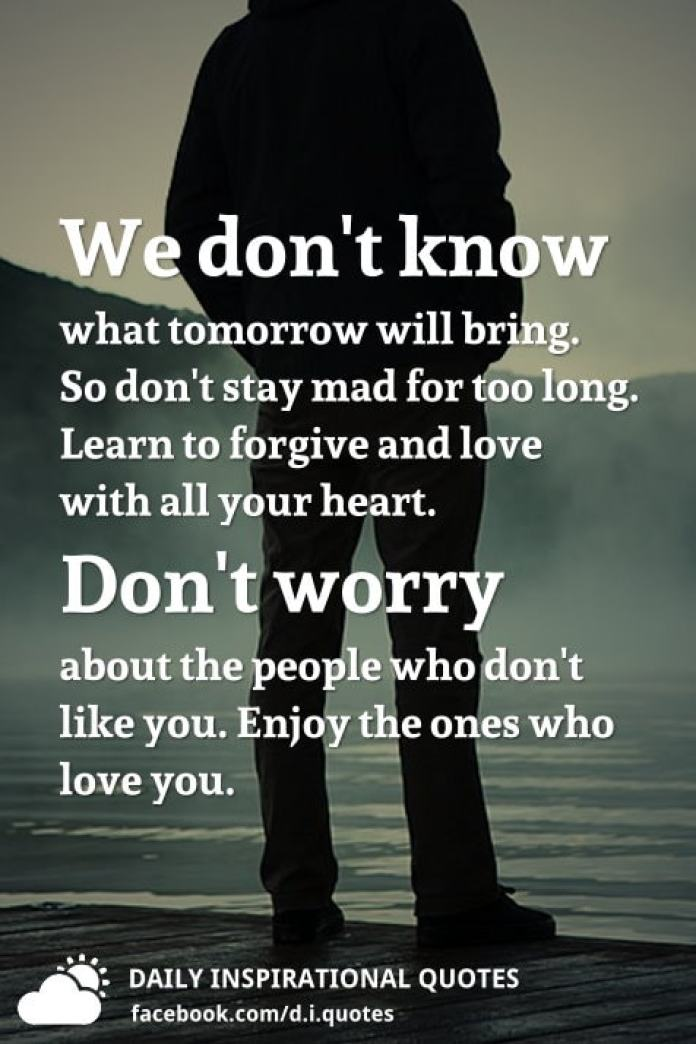 We Dont Know What Tomorrow Will Bring So Dont Stay Mad For Too