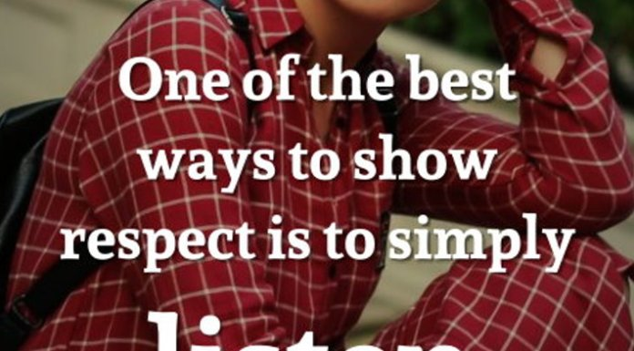 One of the best ways to show respect is to simply listen when someone is talking.