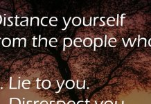 Distance yourself from the people who 1. Lie to you. 2. Disrespect you. 3. Use you. 4. Put you down.