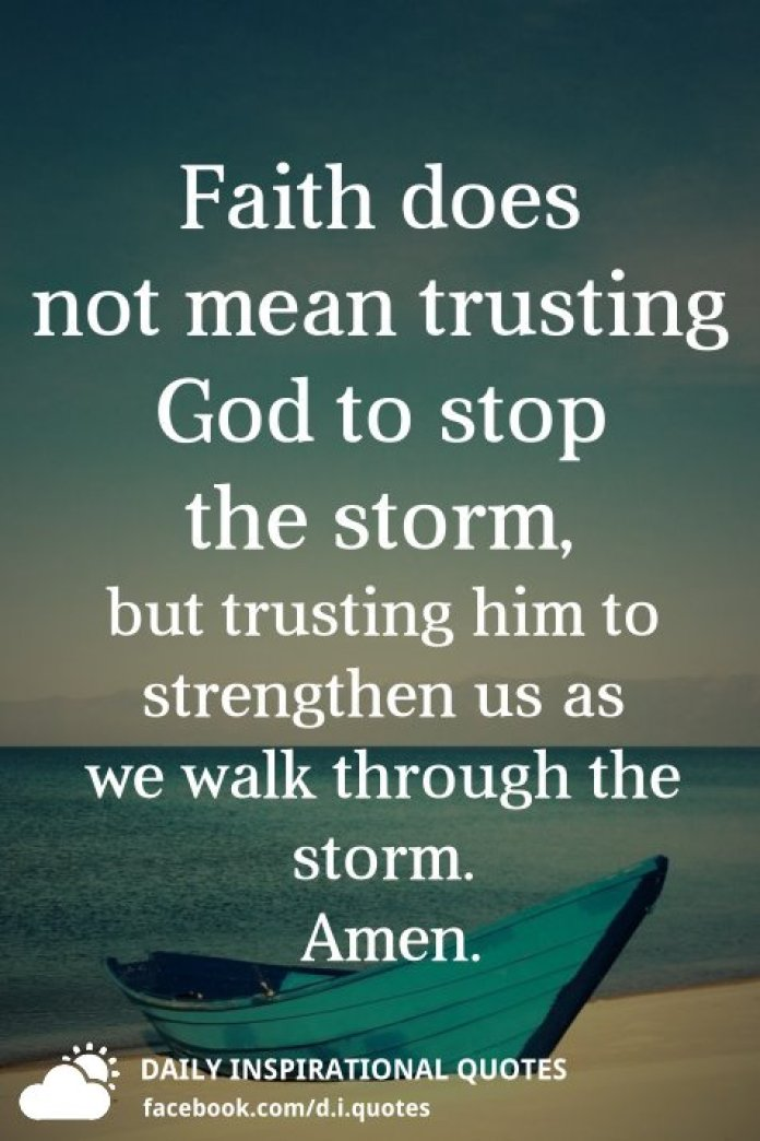 Faith Does Not Mean Trusting God To Stop The Storm But Trusting Him