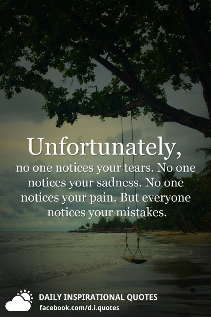 Unfortunately No One Notices Your Tears No One Notices Your