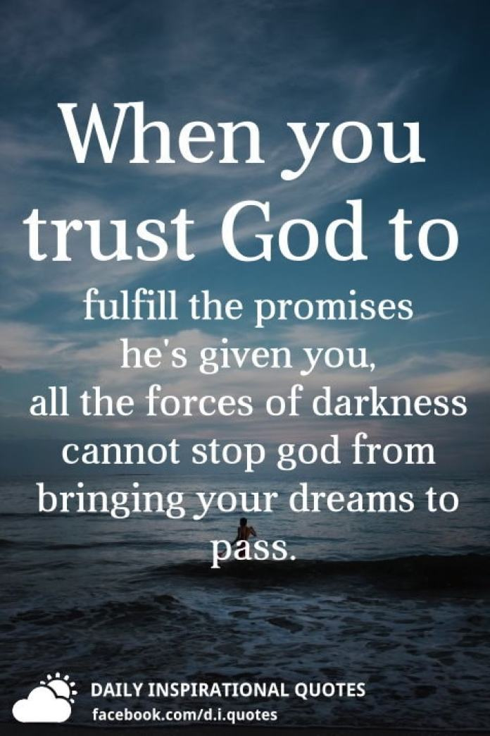 When you trust God to fulfill the promises he's given you, all the forces of darkness cannot stop god from bringing your dreams to pass.