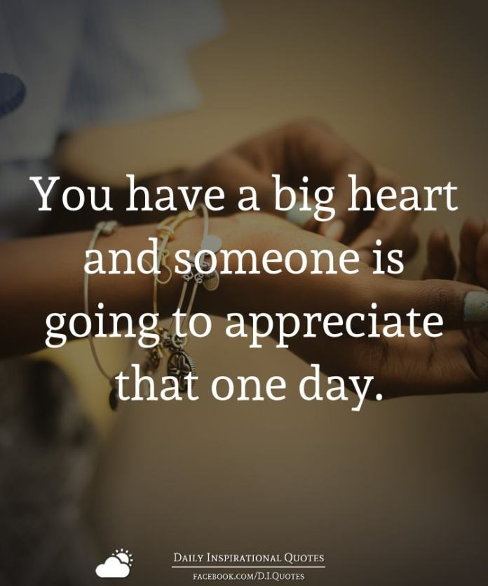 You have a big heart and someone is going to appreciate that one day.