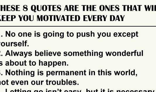 THESE 8 QUOTES ARE THE ONES THAT WILL KEEP YOU MOTIVATED EVERY DAY