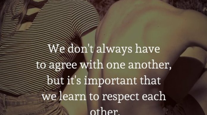 We don't always have to agree with one another, but it's important that we learn to respect each other.