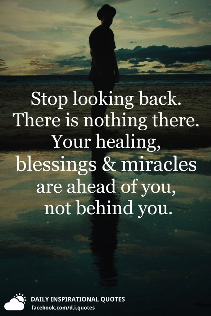 stop looking back there is nothing there your healing blessings