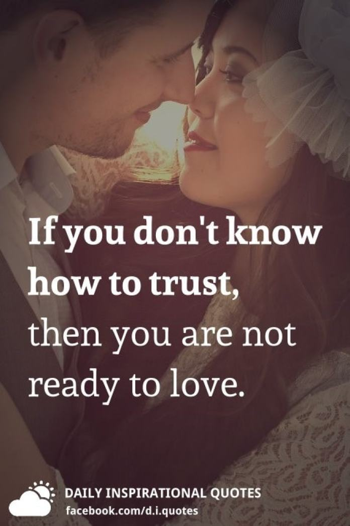 If you don't know how to trust, then you are not ready to love.