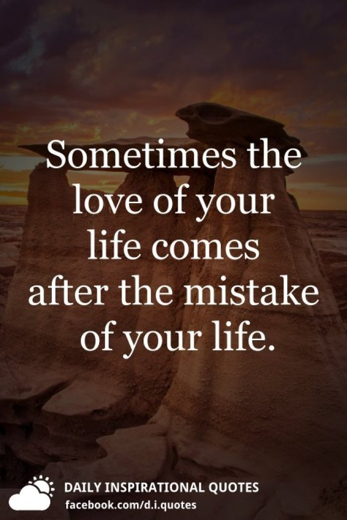 Sometimes the love of your life comes after the mistake of your life.