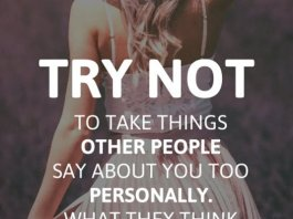 Try not to take things other people say about you too personally. What they think and say is a reflection of them, not you.