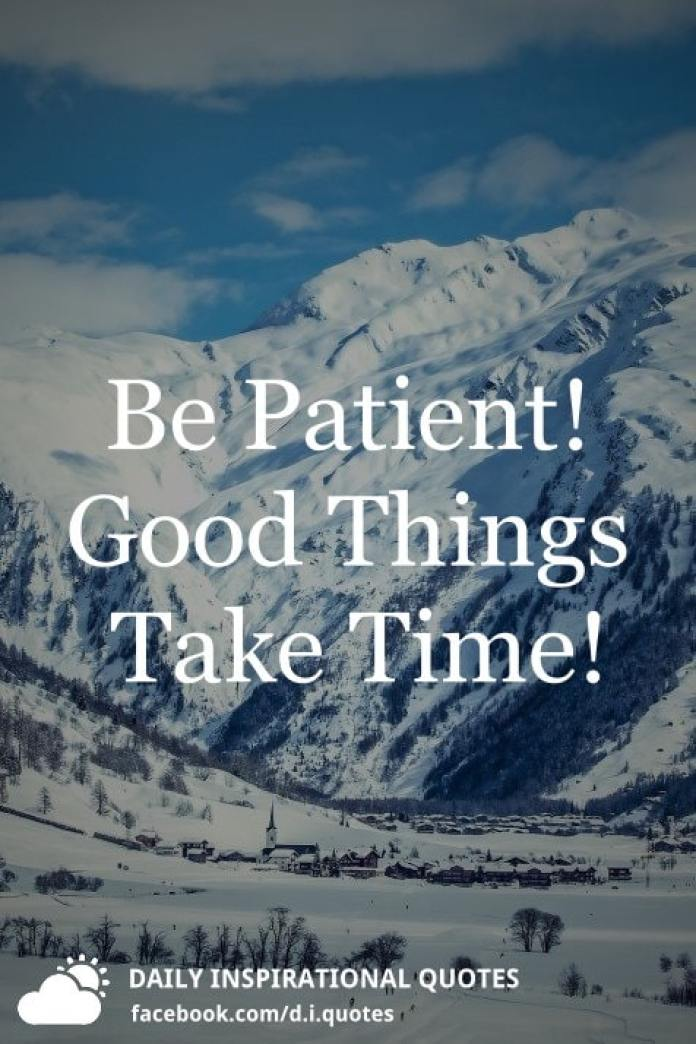Be Patient! Good Things Take Time!