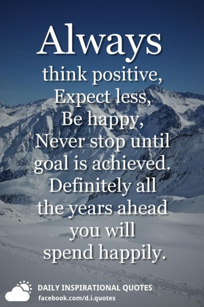 Always think positive, Expect less, Be happy, Never stop until goal is achieved. Definitely all the years ahead you will spend happily.