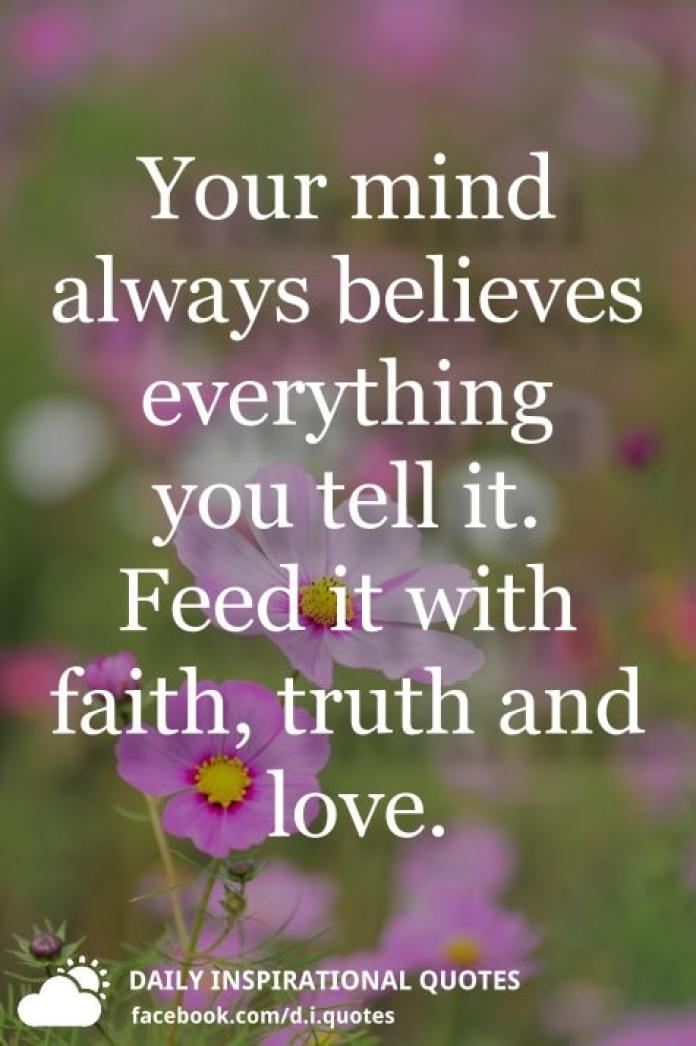 Your Mind Always Believes Everything You Tell It Feed It With Faith