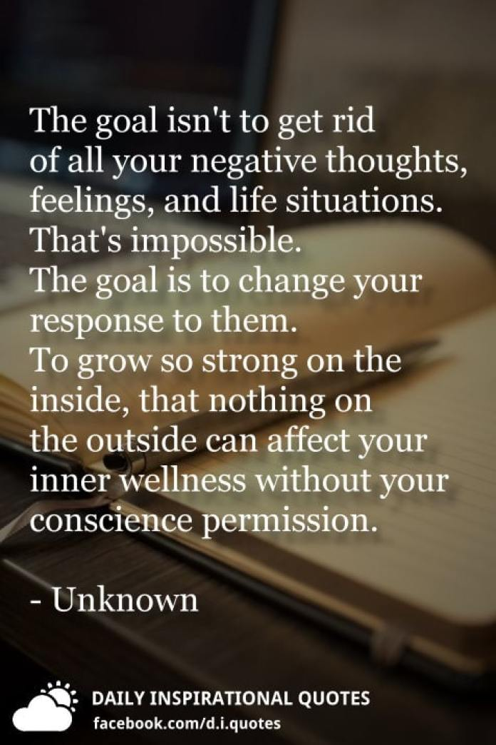 The Goal Isnt To Get Rid Of All Your Negative Thoughts Feelings