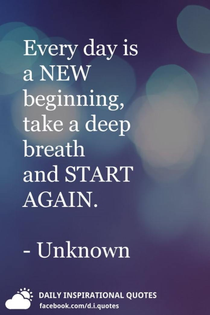 Every day is a NEW beginning, take a deep breath and START AGAIN. - Unknown