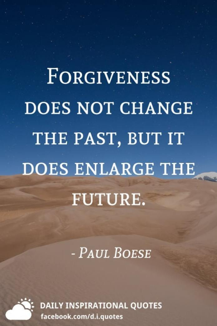 Forgiveness does not change the past, but it does enlarge the future. - Paul Boese
