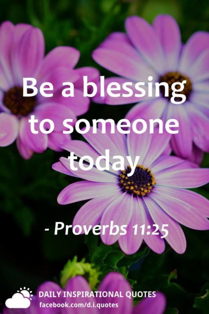 Be a blessing to someone today - Proverbs 11:25