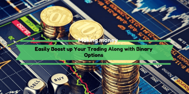 Easily Boost up Your Achievement Rate in Trading Along with Binary Options