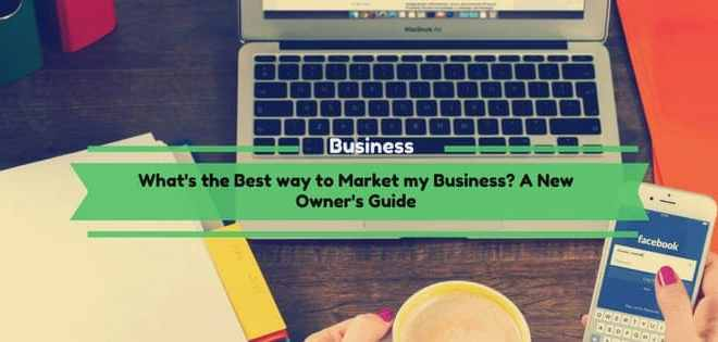 What's the Best way to Market my Business? A New Owner's Guide