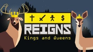 Reigns Kings and Queens