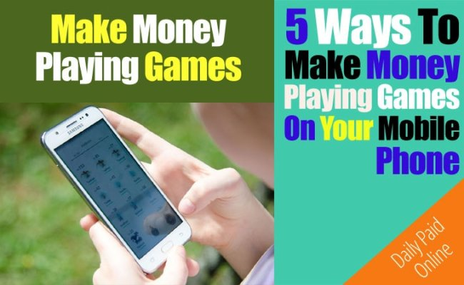 5 Ways To Make Money Playing Games On Your Android Phone