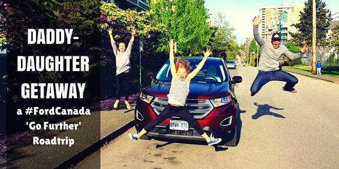 Daddy Daughter Getaway #Fordedge #FordCanada