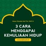 Materi Khutbah Idul Fitri 1441 H 3 Cara Menggapai Kemuliaan Hidup-dakwah.id