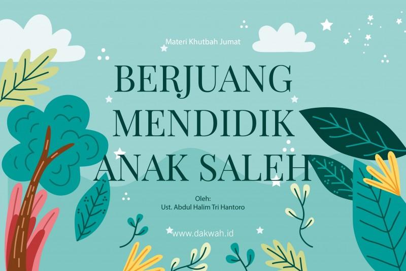 Materi Khutbah Jumat Berjuang Mendidik Anak Saleh-dakwah.id