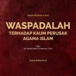 Materi Khutbah Jumat Waspadalah Terhadap Kaum Perusak Agama Islam-dakwah.id