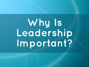 Why is Leadership Important?